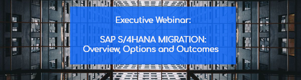 SAP S/4HANA Migration: Overview, Options, and Outcomes
